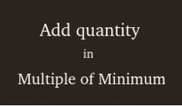Quantity add in multiples of minimum quantity 2...