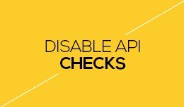 Disable API checks