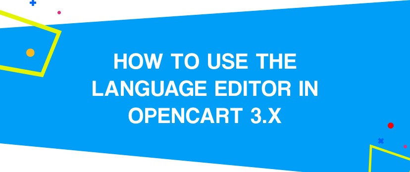 What is new in OpenCart: How to use the Language Editor in OpenCart 3.x