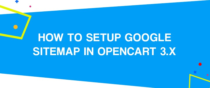 What is new in OpenCart: How to Setup Google Sitemap in OpenCart 3.x