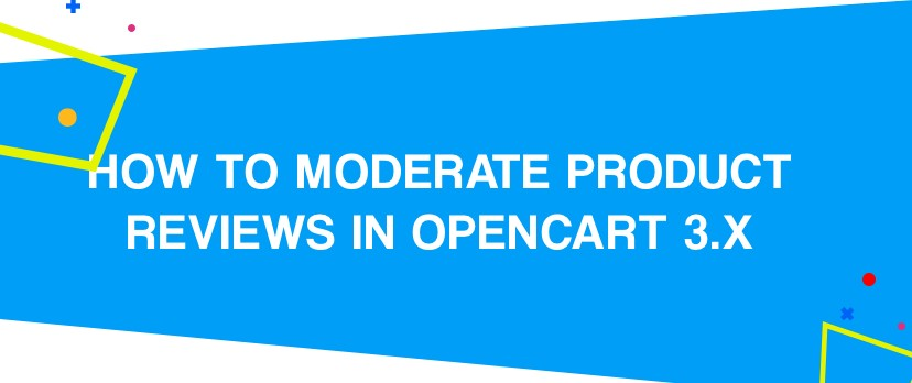 What is new in OpenCart: How to Moderate Product Reviews in OpenCart 3.x