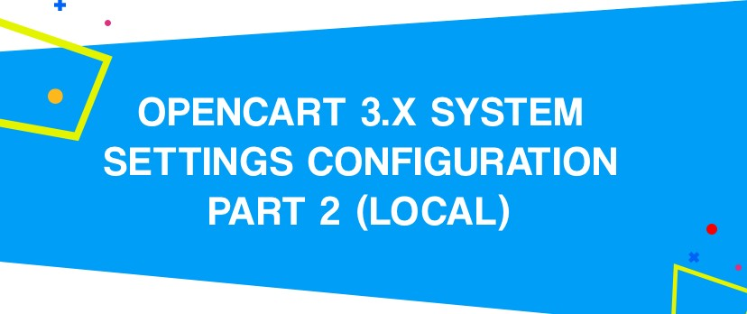 What is new in OpenCart: OpenCart 3.x System Settings Configuration PART 2 (Local)