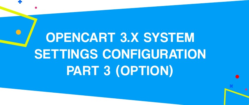 What is new in OpenCart: OpenCart 3.x System Settings Configuration PART 3 (Option)