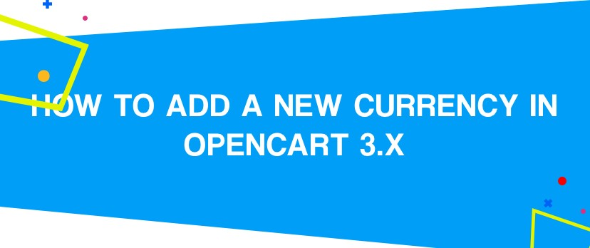 How to Add a New Currency in OpenCart 3.x