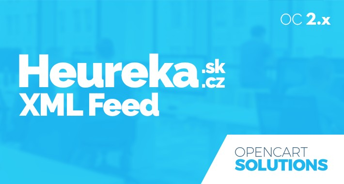 Heureka.sk / Heureka.cz XML Feed produktov pre OC 2.x