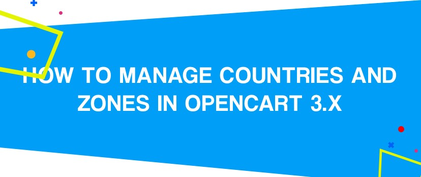 How to Manage Countries and Zones in OpenCart 3.x