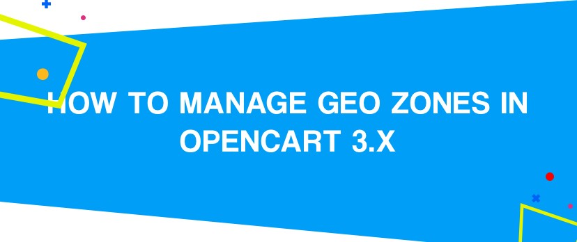 How to Manage Geo Zones in OpenCart 3.x