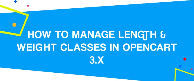 How to Manage Length & Weight Classes in OpenCart 3.x