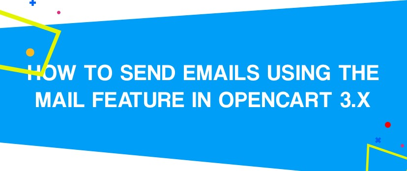 How to Send Emails Using the Mail Feature in OpenCart 3.x