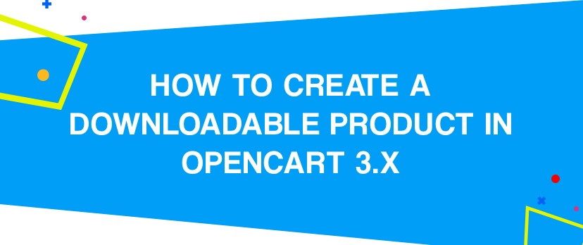 How to Create a Downloadable Product in OpenCart 3.x