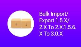 Bulk Import/Export 1.5.X/ 2.X To 2.X,  1.5.6.X T..