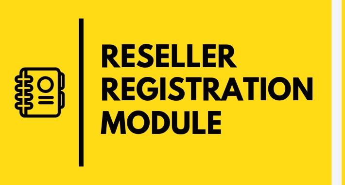 RESELLER REGISTRATION MODULE