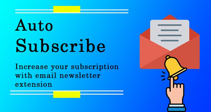 Auto Subscribe - Increase your Newsletter Subscribers