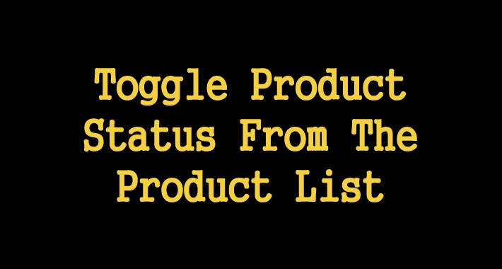 Toggle Product Status From The Product List