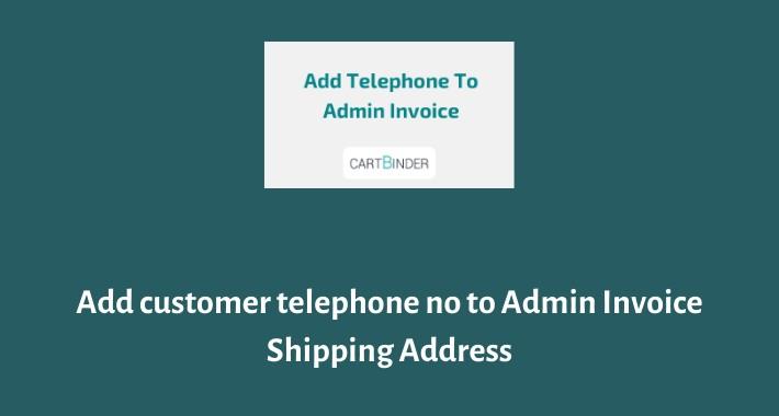 Display Customer Telephone Number In Admin Invoice
