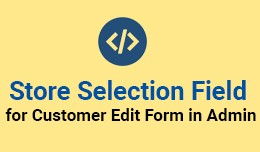 Store Selection field for Customer Edit form in ..