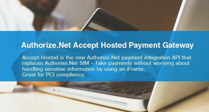 Authorize.Net Accept Hosted (iFrame) Payment Gateway
