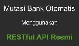 Mutasi Bank Otomatis Menggunakan RESTful API Resmi