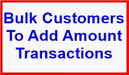 Bulk Customer To Add Amount Transactions