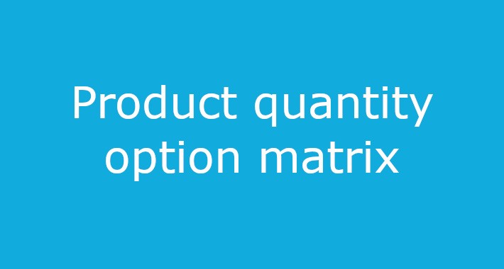 Product Quantity Option Matrix Table