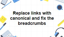 Replace links with canonical and fix the breadcr..