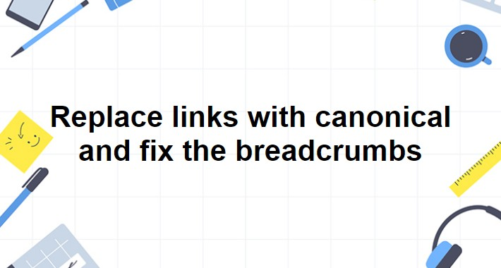 Replace links with canonical and fix the breadcrumbs